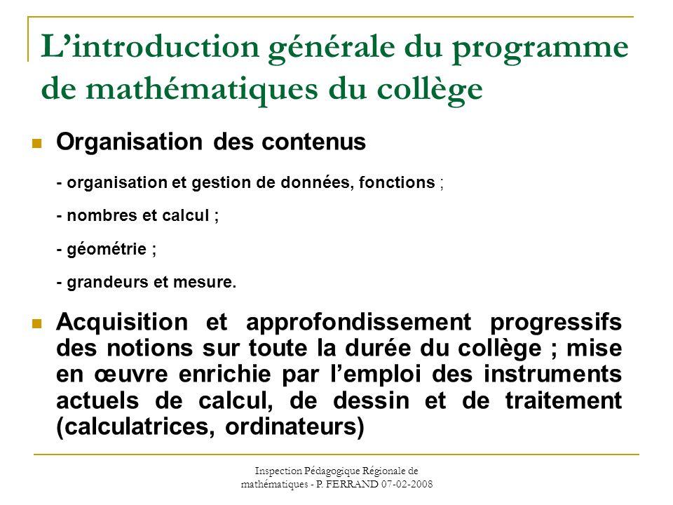 Inspection Pédagogique Régionale de mathématiques - P. FERRAND 07-02-2008 Lintroduction générale du programme de mathématiques du collège Organisation