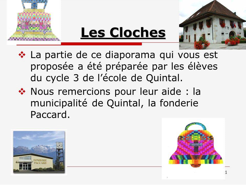 1 Les Cloches La partie de ce diaporama qui vous est proposée a été préparée par les élèves du cycle 3 de lécole de Quintal. Nous remercions pour leur