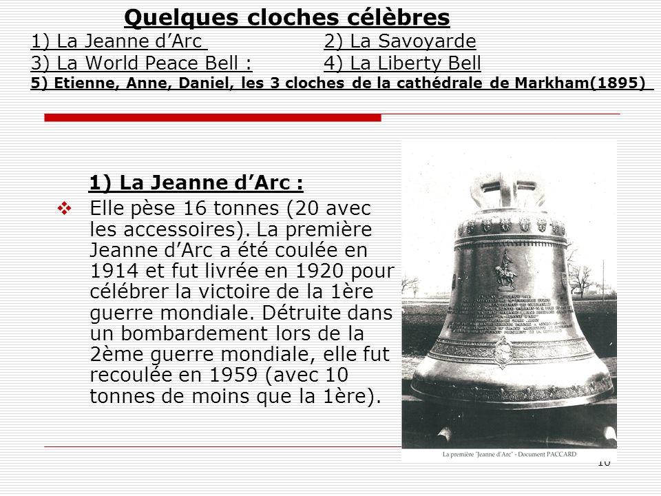 10 Quelques cloches célèbres 1) La Jeanne dArc 2) La Savoyarde 3) La World Peace Bell : 4) La Liberty Bell 5) Etienne, Anne, Daniel, les 3 cloches de