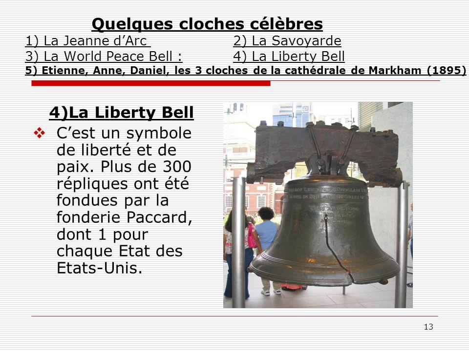 13 Quelques cloches célèbres 1) La Jeanne dArc 2) La Savoyarde 3) La World Peace Bell : 4) La Liberty Bell 5) Etienne, Anne, Daniel, les 3 cloches de