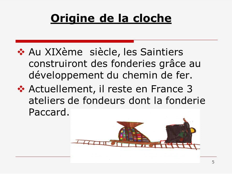 5 Origine de la cloche Au XIXème siècle, les Saintiers construiront des fonderies grâce au développement du chemin de fer. Actuellement, il reste en F