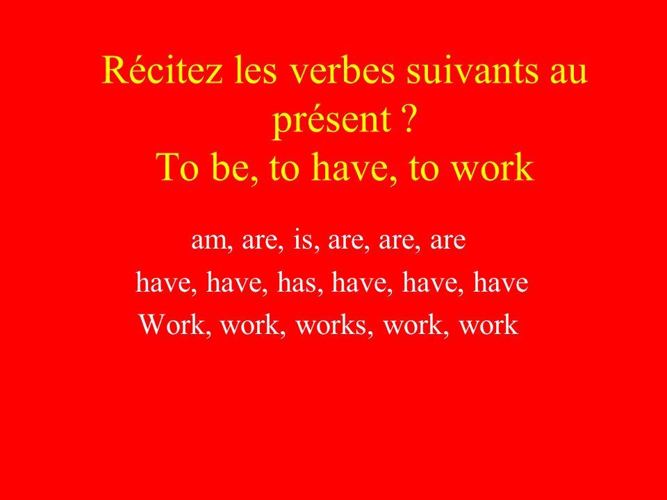 Récitez les verbes suivants au présent .