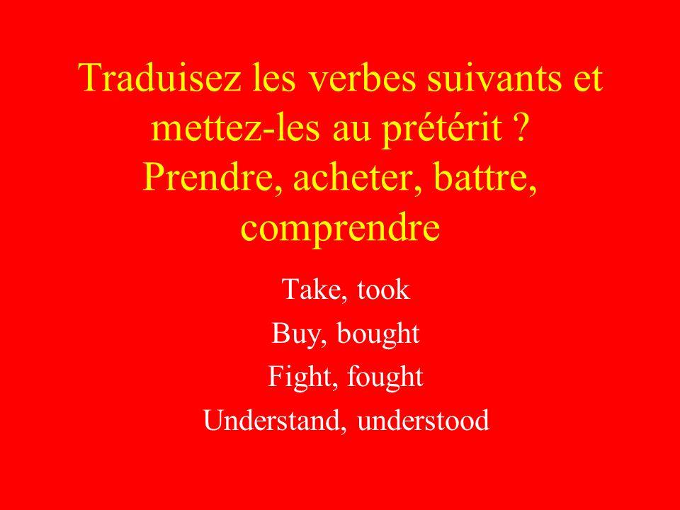 Traduisez les verbes suivants et mettez-les au prétérit .