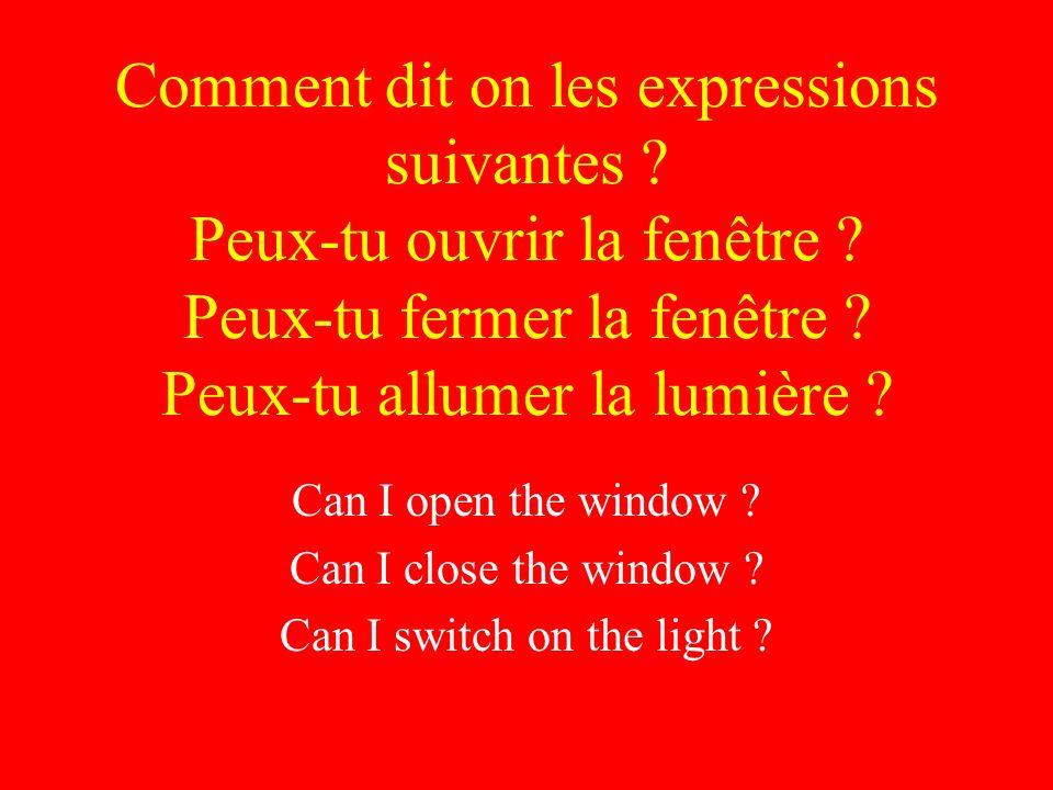 Comment dit on les expressions suivantes . Peux-tu ouvrir la fenêtre .