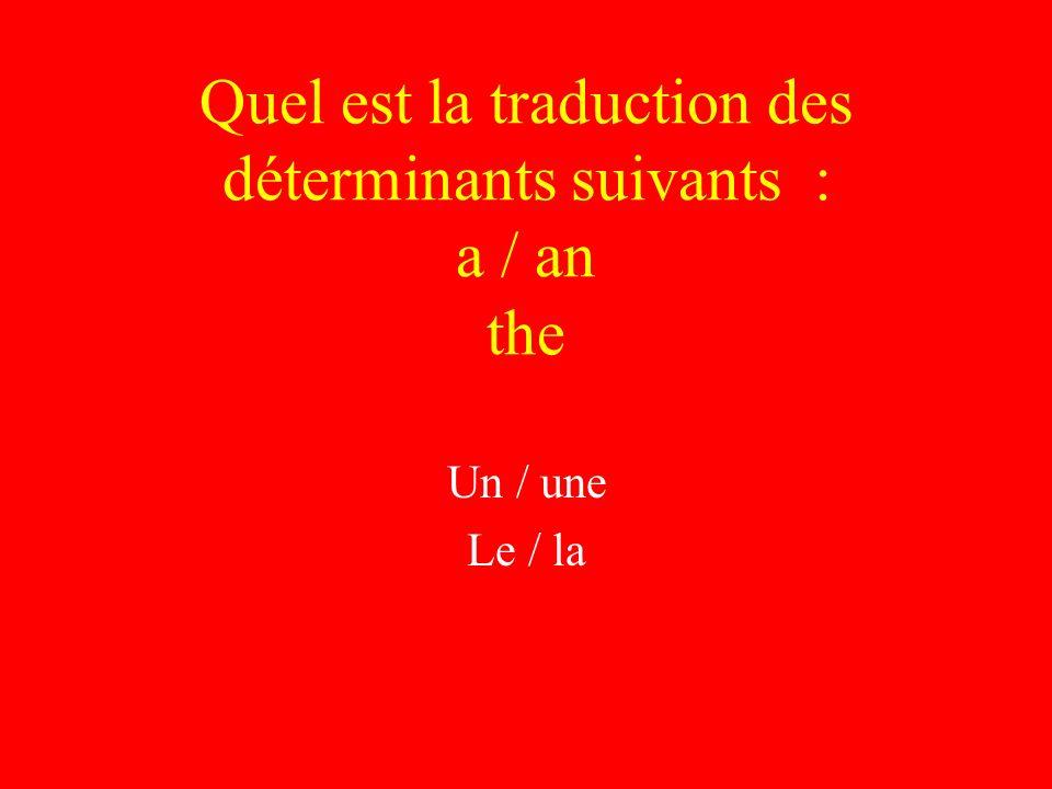 Quel est la traduction des déterminants suivants : a / an the Un / une Le / la
