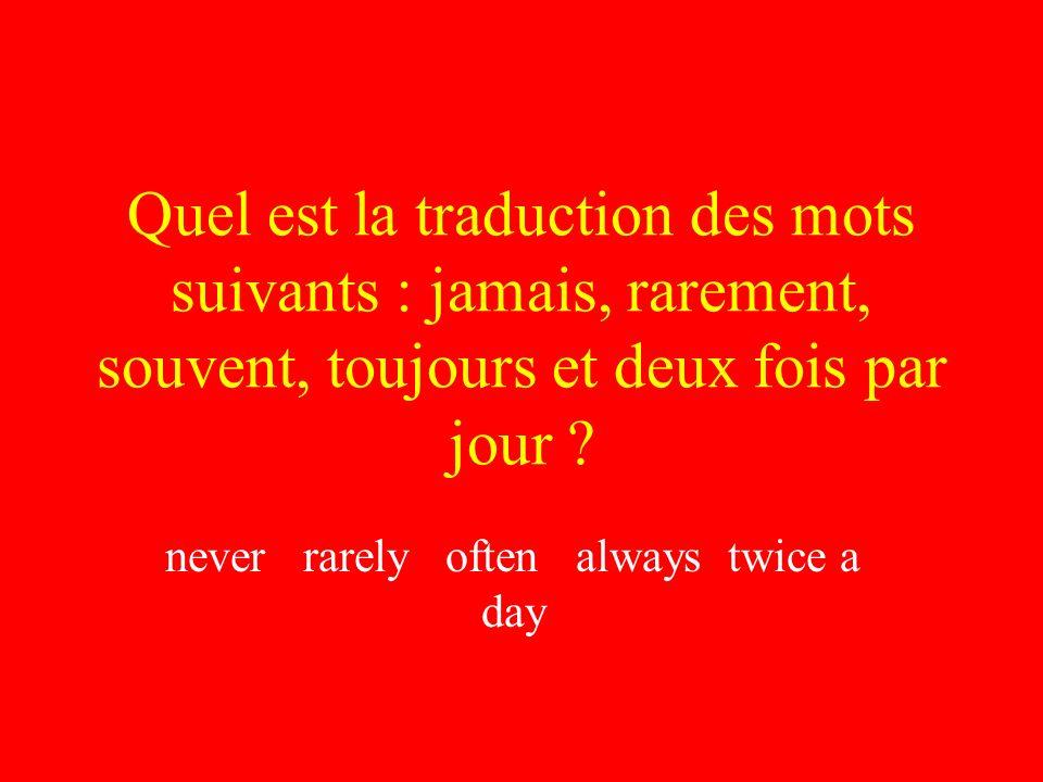 Quel est la traduction des mots suivants : jamais, rarement, souvent, toujours et deux fois par jour .