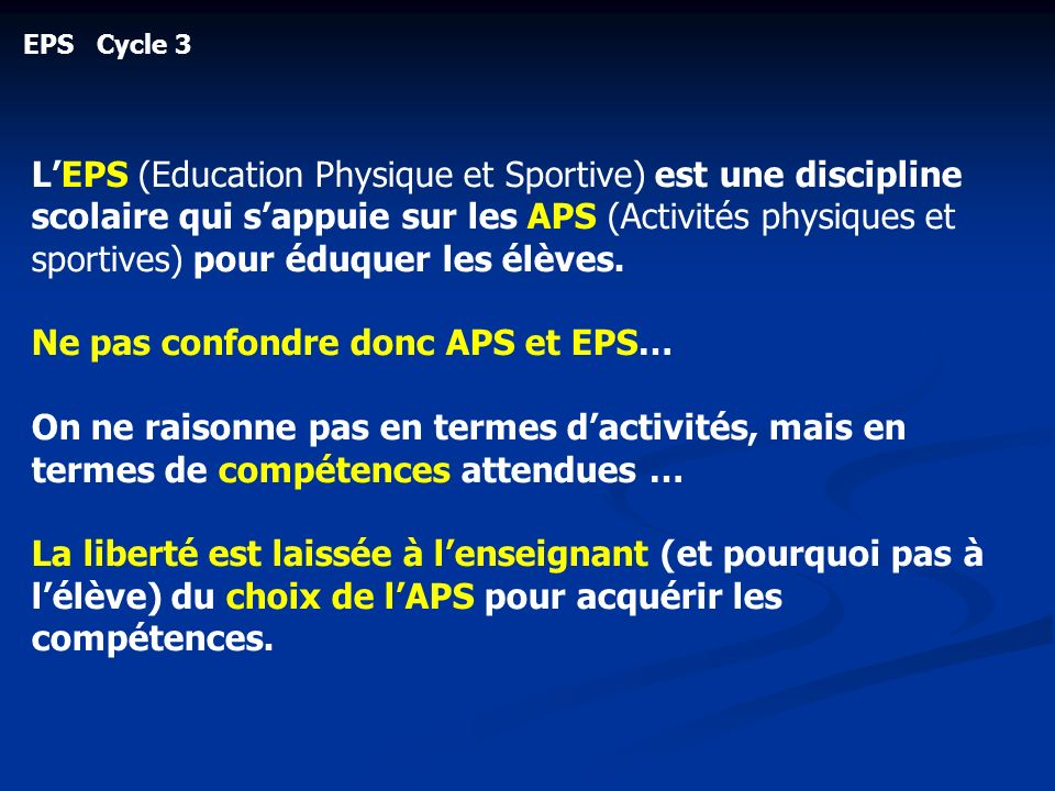 EPS Cycle 3 LEPS (Education Physique et Sportive) est une discipline scolaire qui sappuie sur les APS (Activités physiques et sportives) pour éduquer