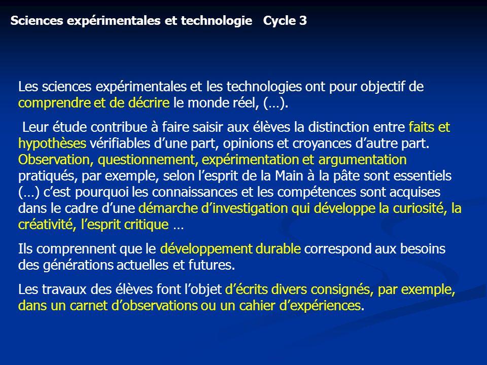 Sciences expérimentales et technologie Cycle 3 Les sciences expérimentales et les technologies ont pour objectif de comprendre et de décrire le monde