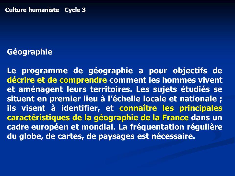 Culture humaniste Cycle 3 Géographie Le programme de géographie a pour objectifs de décrire et de comprendre comment les hommes vivent et aménagent le