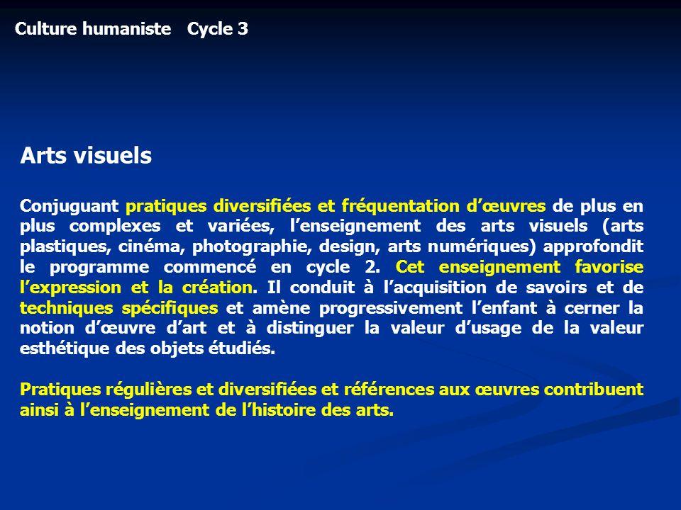 Culture humaniste Cycle 3 Arts visuels Conjuguant pratiques diversifiées et fréquentation dœuvres de plus en plus complexes et variées, lenseignement