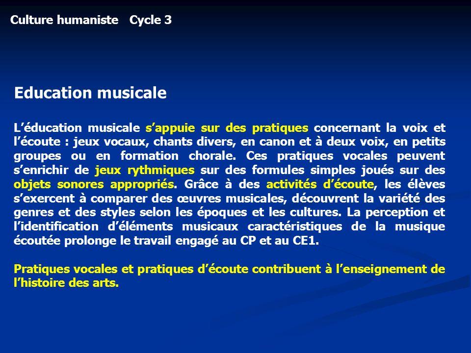 Culture humaniste Cycle 3 Education musicale Léducation musicale sappuie sur des pratiques concernant la voix et lécoute : jeux vocaux, chants divers,