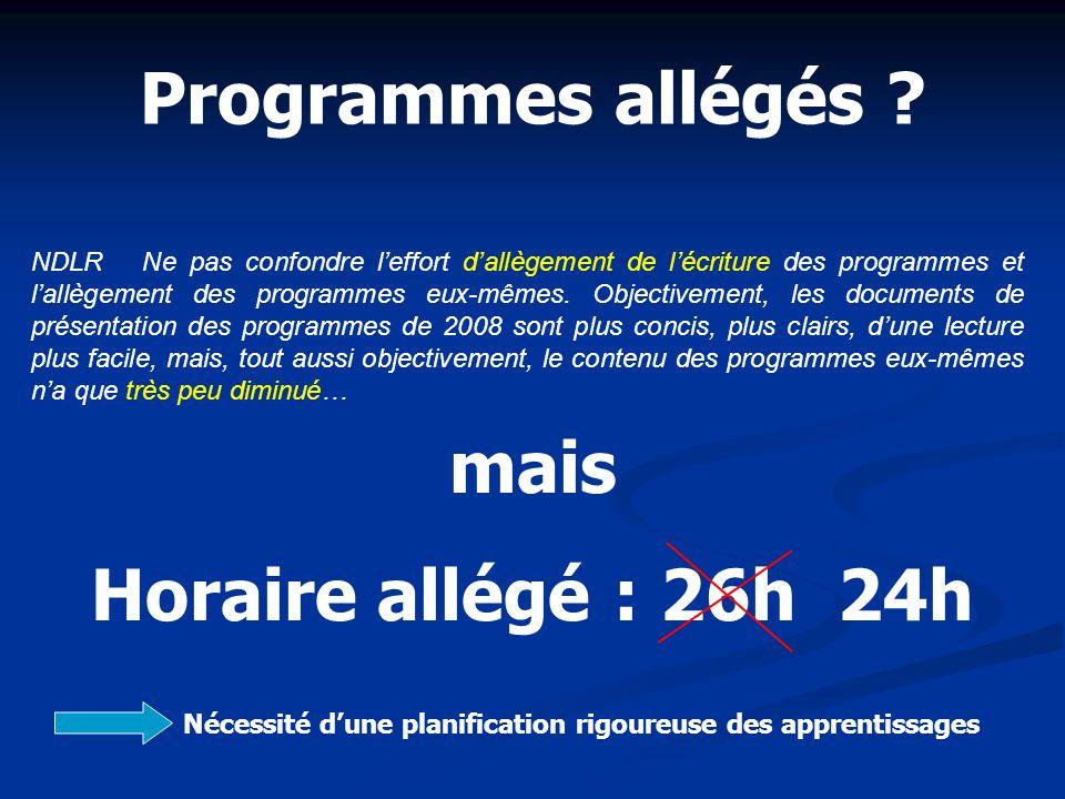 Programmes allégés ? NDLR Ne pas confondre leffort dallègement de lécriture des programmes et lallègement des programmes eux-mêmes. Objectivement, les