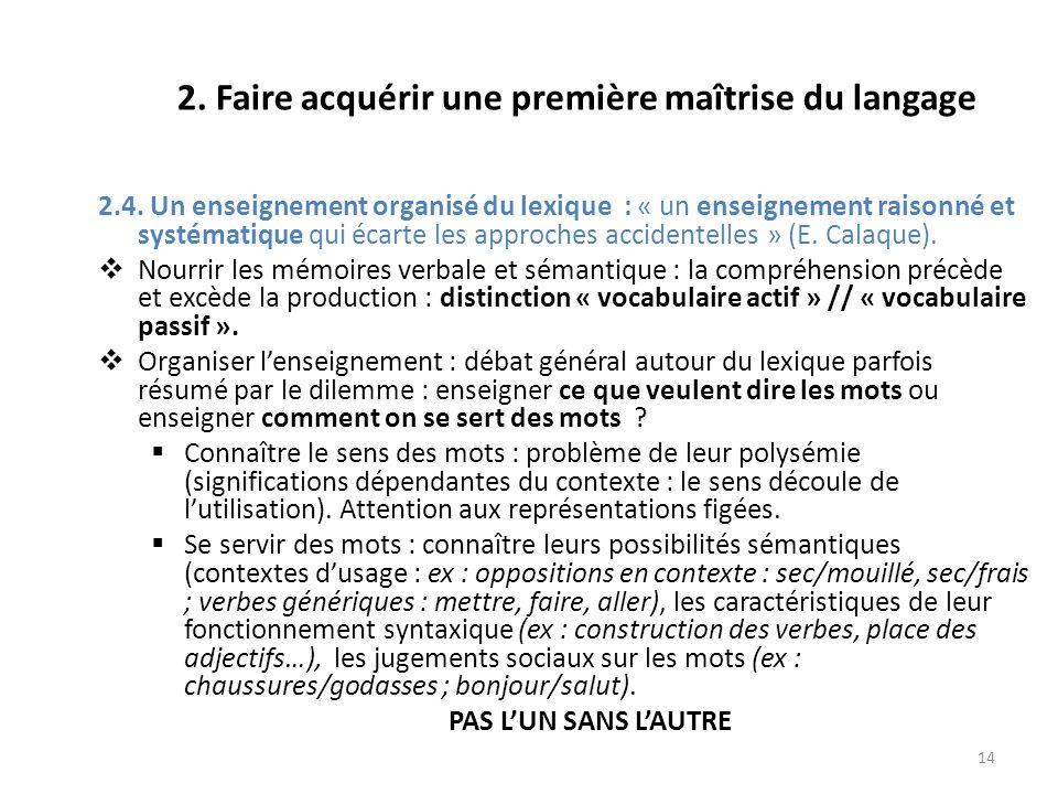14 2. Faire acquérir une première maîtrise du langage 2.4. Un enseignement organisé du lexique : « un enseignement raisonné et systématique qui écarte