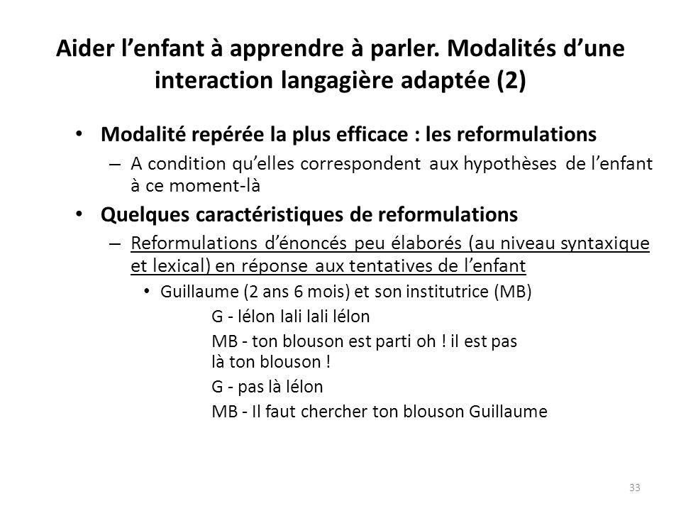 Aider lenfant à apprendre à parler. Modalités dune interaction langagière adaptée (2) Modalité repérée la plus efficace : les reformulations – A condi
