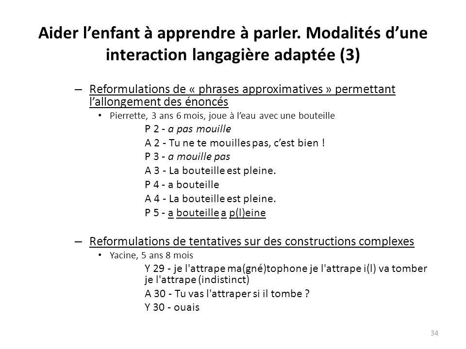 Aider lenfant à apprendre à parler. Modalités dune interaction langagière adaptée (3) – Reformulations de « phrases approximatives » permettant lallon