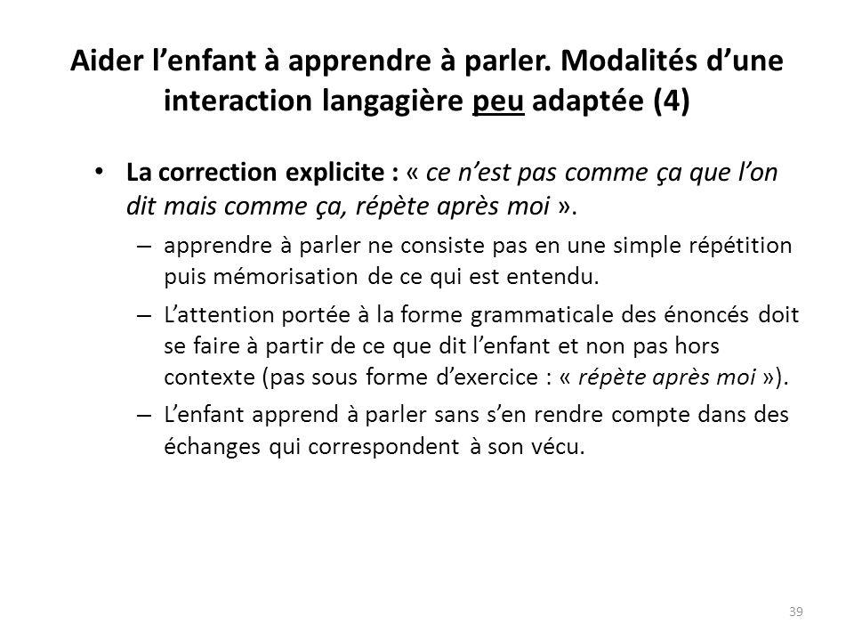 Aider lenfant à apprendre à parler. Modalités dune interaction langagière peu adaptée (4) La correction explicite : « ce nest pas comme ça que lon dit