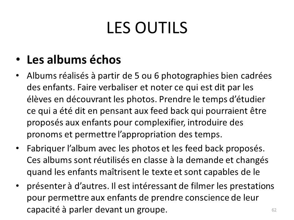 LES OUTILS Les albums échos Albums réalisés à partir de 5 ou 6 photographies bien cadrées des enfants. Faire verbaliser et noter ce qui est dit par le
