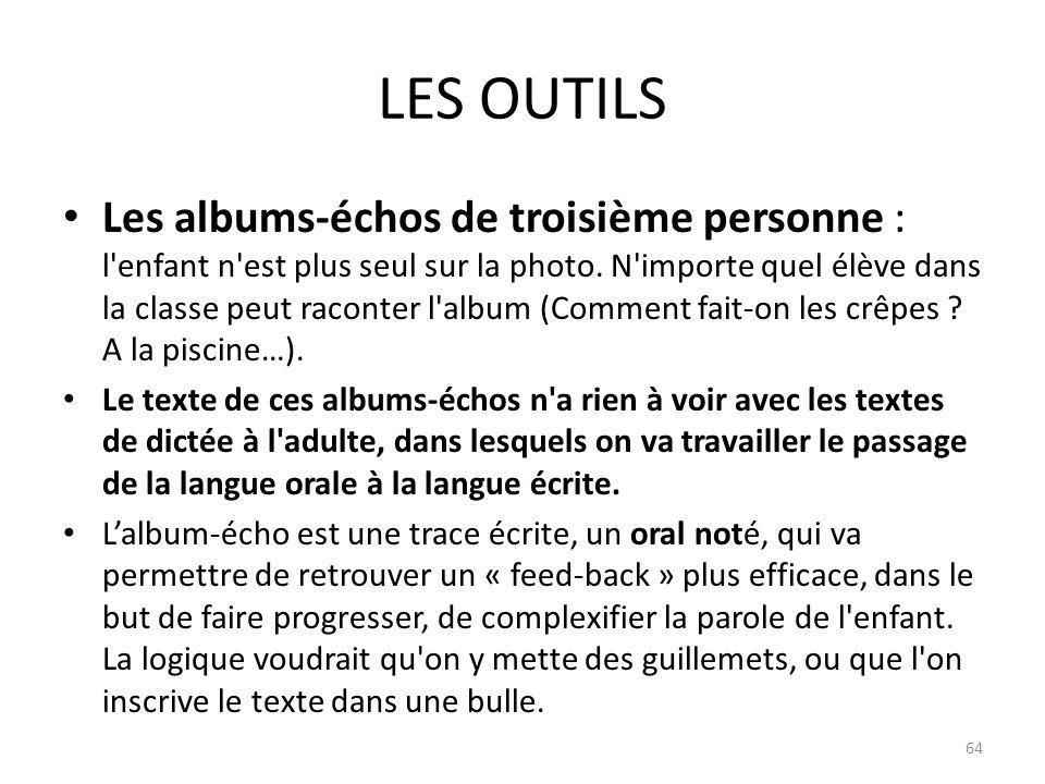 LES OUTILS Les albums-échos de troisième personne : l'enfant n'est plus seul sur la photo. N'importe quel élève dans la classe peut raconter l'album (
