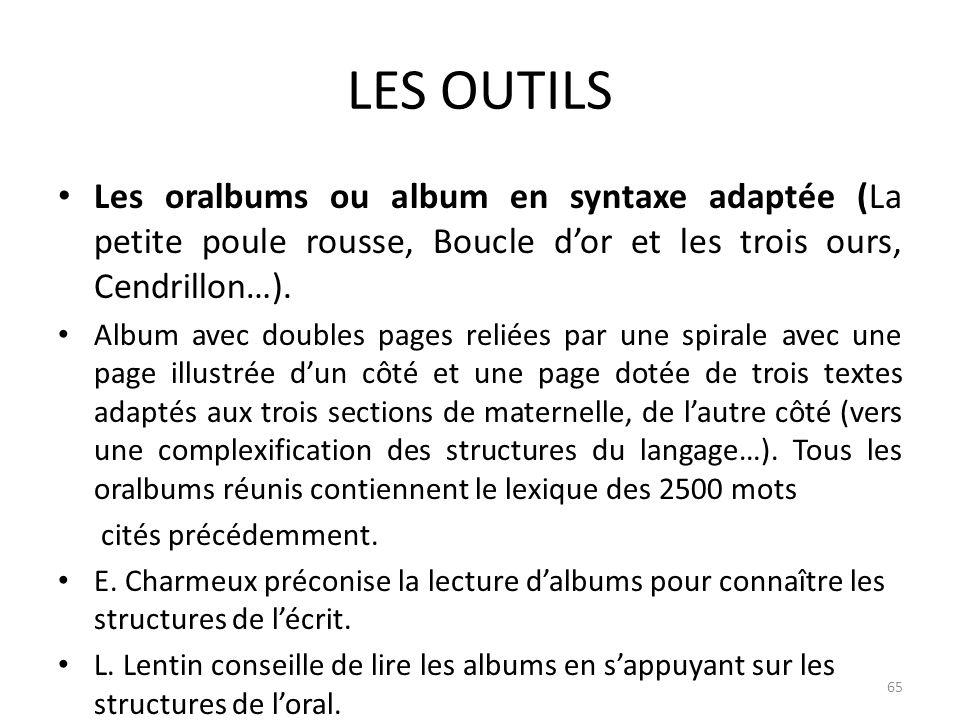 LES OUTILS Les oralbums ou album en syntaxe adaptée (La petite poule rousse, Boucle dor et les trois ours, Cendrillon…). Album avec doubles pages reli