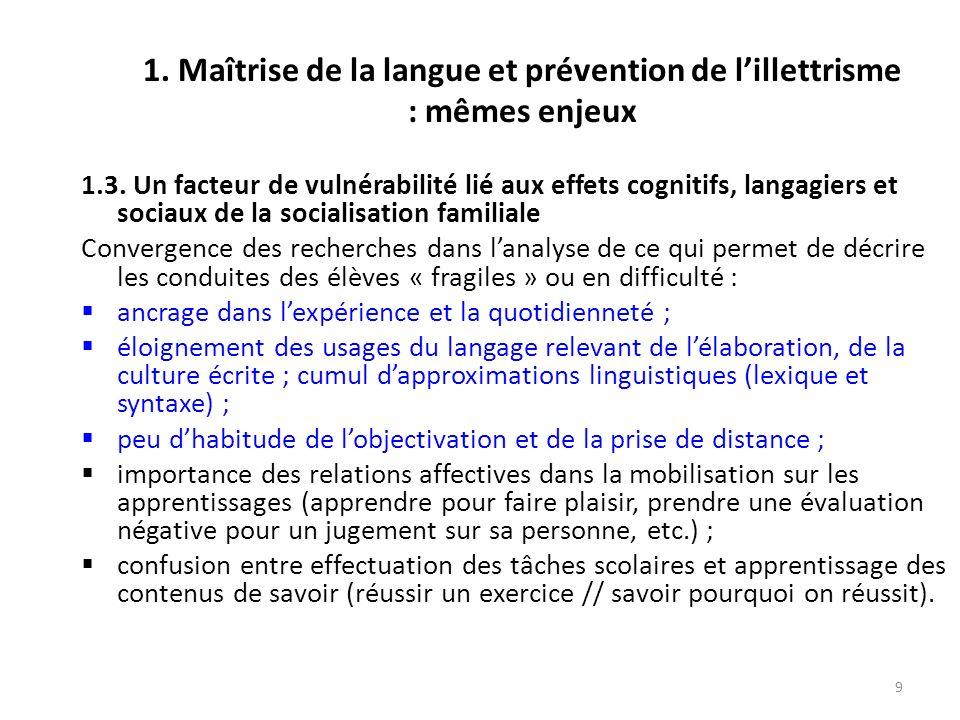 9 1. Maîtrise de la langue et prévention de lillettrisme : mêmes enjeux 1.3. Un facteur de vulnérabilité lié aux effets cognitifs, langagiers et socia