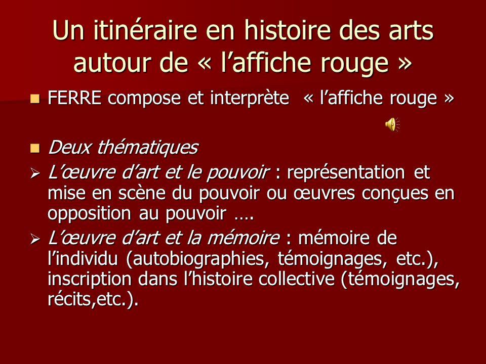 Un itinéraire en histoire des arts autour de « laffiche rouge » FERRE compose et interprète « laffiche rouge » FERRE compose et interprète « laffiche