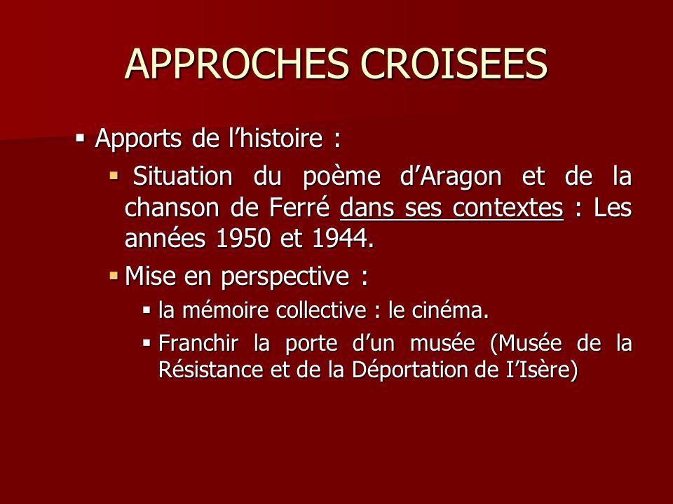 APPROCHES CROISEES Apports de lhistoire : Apports de lhistoire : Situation du poème dAragon et de la chanson de Ferré dans ses contextes : Les années