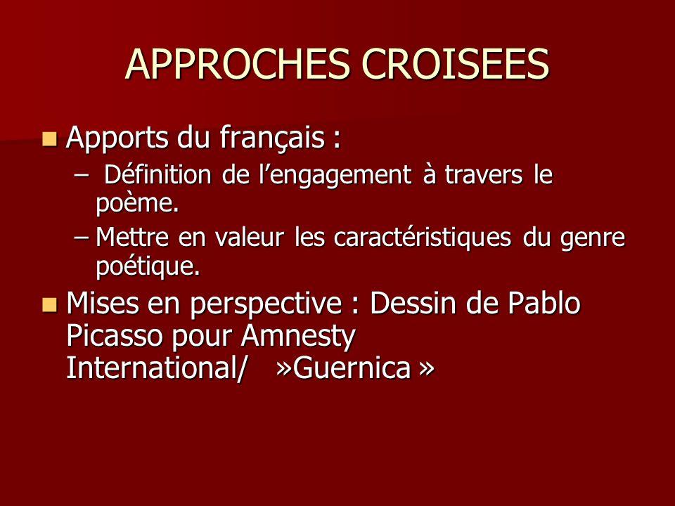 APPROCHES CROISEES Apports du français : Apports du français : – Définition de lengagement à travers le poème. –Mettre en valeur les caractéristiques