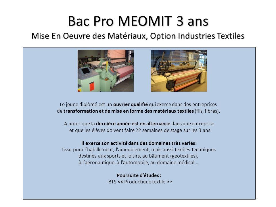 Bac Pro MEOMIT 3 ans Mise En Oeuvre des Matériaux, Option Industries Textiles Le jeune diplômé est un ouvrier qualifié qui exerce dans des entreprises