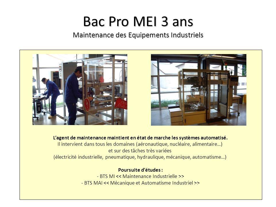 Bac Pro MEI 3 ans Maintenance des Equipements Industriels Lagent de maintenance maintient en état de marche les systèmes automatisé. Il intervient dan