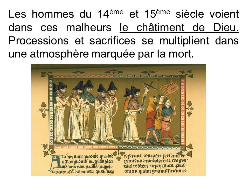 Les hommes du 14 ème et 15 ème siècle voient dans ces malheurs le châtiment de Dieu. Processions et sacrifices se multiplient dans une atmosphère marq