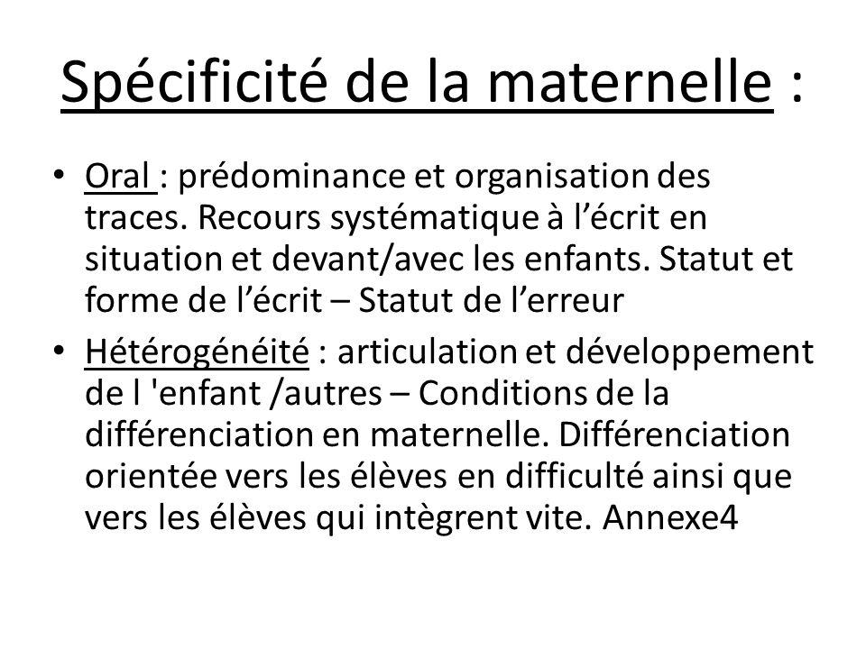 Spécificité de la maternelle : Oral : prédominance et organisation des traces. Recours systématique à lécrit en situation et devant/avec les enfants.