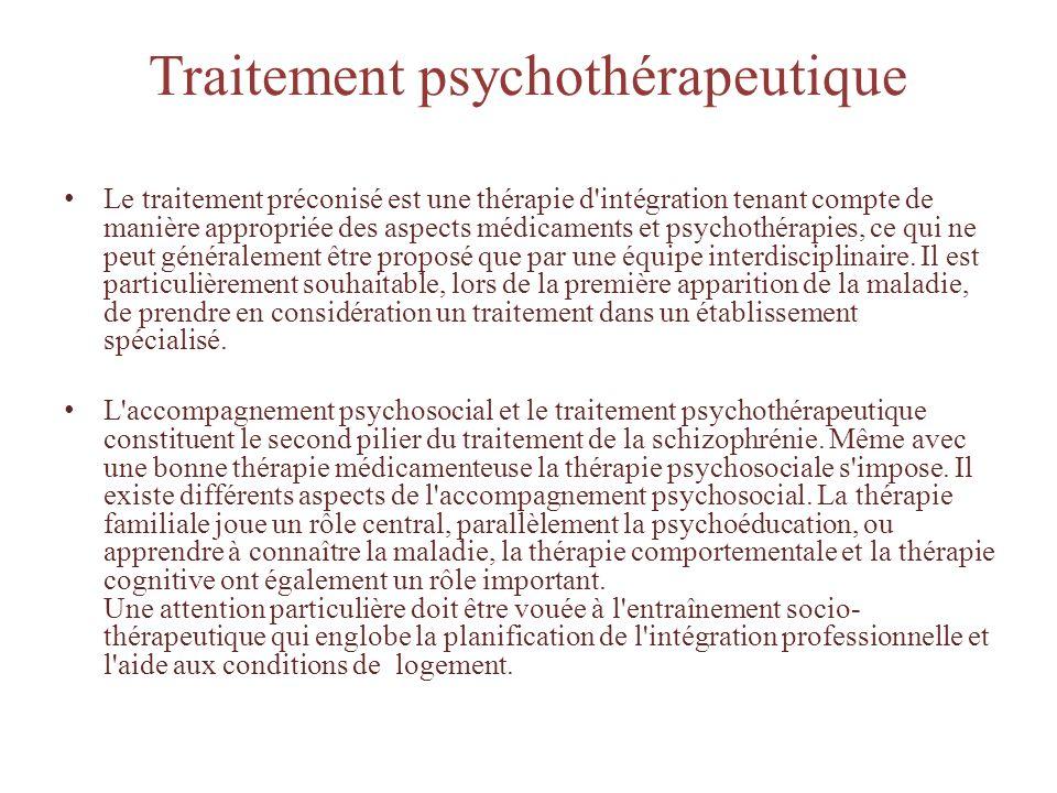 Traitement psychothérapeutique Le traitement préconisé est une thérapie d'intégration tenant compte de manière appropriée des aspects médicaments et p
