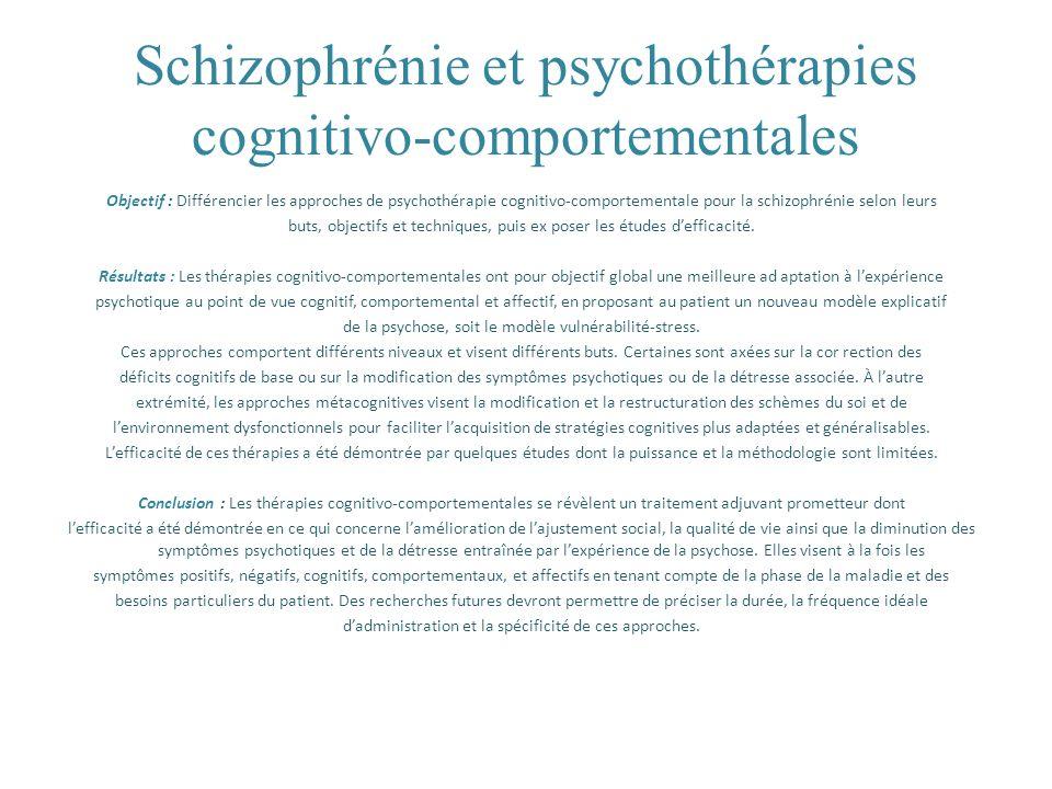 Schizophrénie et psychothérapies cognitivo-comportementales Objectif : Différencier les approches de psychothérapie cognitivo-comportementale pour la