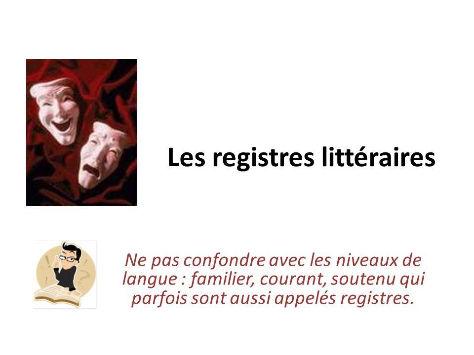 Les registres littéraires Ne pas confondre avec les niveaux de langue : familier, courant, soutenu qui parfois sont aussi appelés registres.