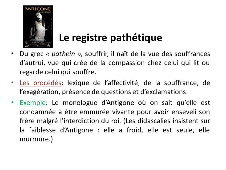Le registre pathétique Du grec « pathein », souffrir, il naît de la vue des souffrances dautrui, vue qui crée de la compassion chez celui qui lit ou regarde celui qui souffre.