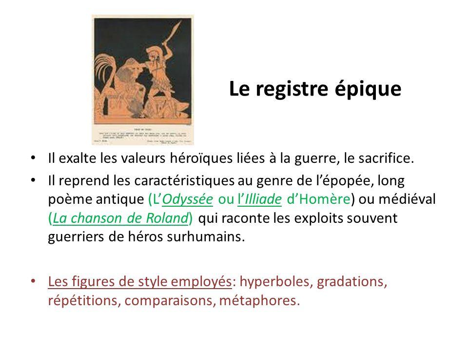 Le registre épique Il exalte les valeurs héroïques liées à la guerre, le sacrifice.