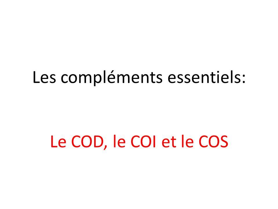 Les compléments essentiels: Le COD, le COI et le COS