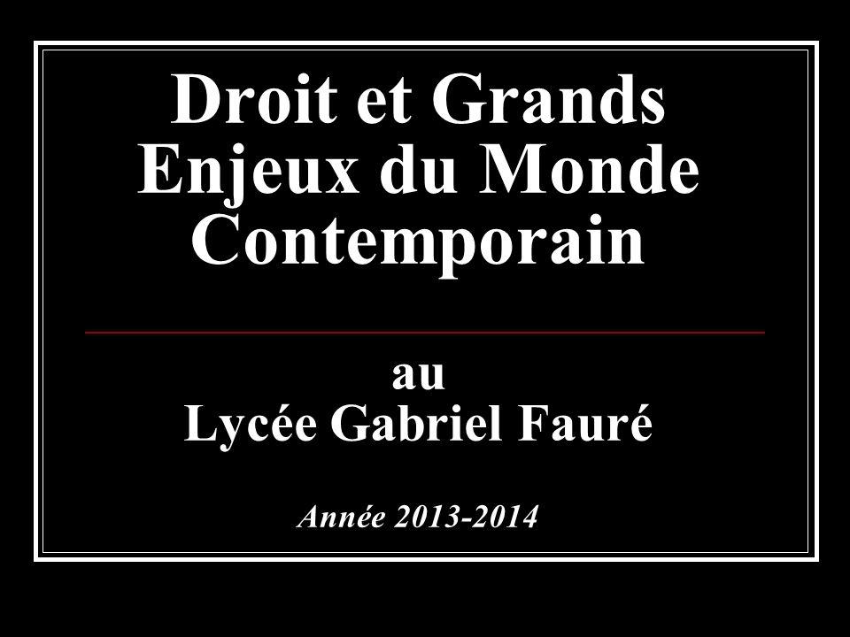 Droit et Grands Enjeux du Monde Contemporain au Lycée Gabriel Fauré Année 2013-2014