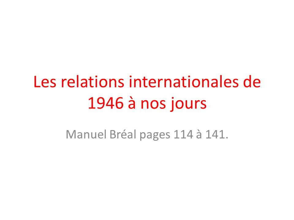 Les relations internationales de 1946 à nos jours Manuel Bréal pages 114 à 141.