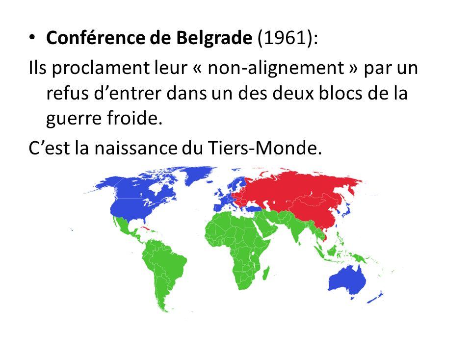 Conférence de Belgrade (1961): Ils proclament leur « non-alignement » par un refus dentrer dans un des deux blocs de la guerre froide. Cest la naissan