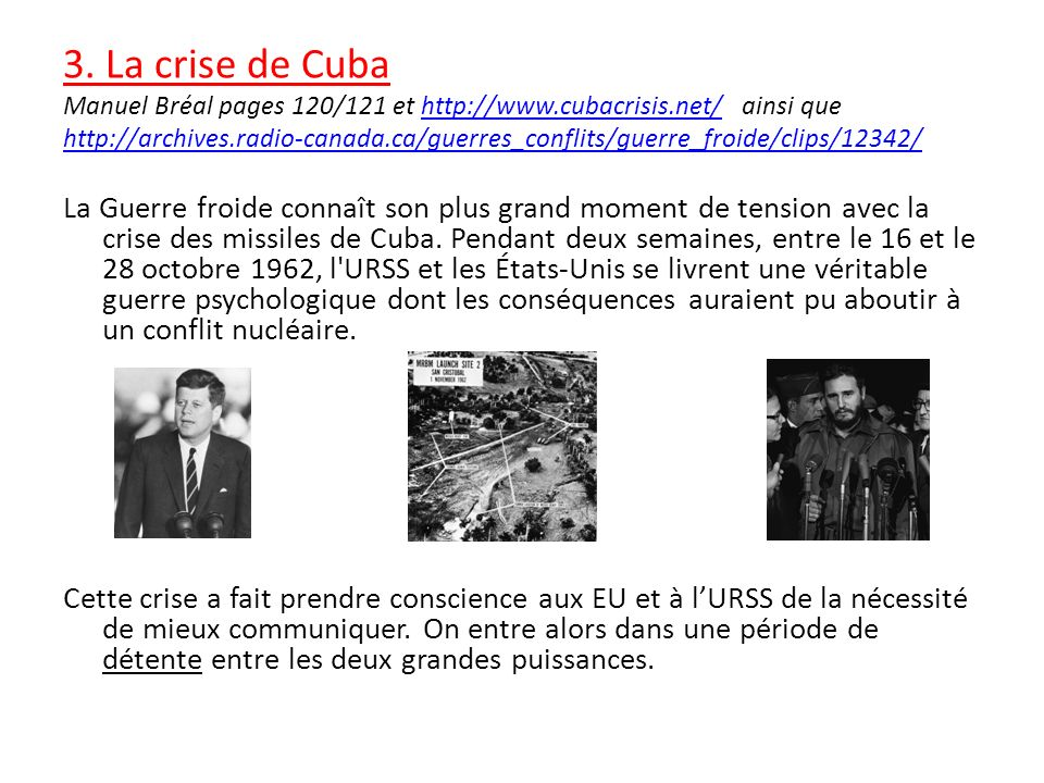 3. La crise de Cuba Manuel Bréal pages 120/121 et http://www.cubacrisis.net/ ainsi quehttp://www.cubacrisis.net/ http://archives.radio-canada.ca/guerr