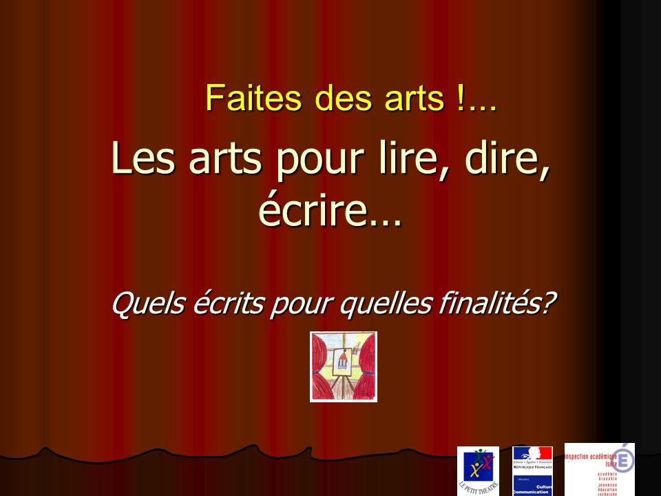 Les arts pour lire, dire, écrire… Quels écrits pour quelles finalités? Faites des arts !...