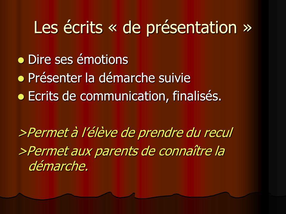 Les écrits « de présentation » Dire ses émotions Dire ses émotions Présenter la démarche suivie Présenter la démarche suivie Ecrits de communication,