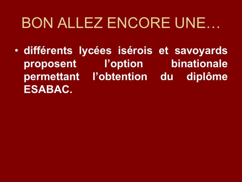BON ALLEZ ENCORE UNE… différents lycées isérois et savoyards proposent loption binationale permettant lobtention du diplôme ESABAC.
