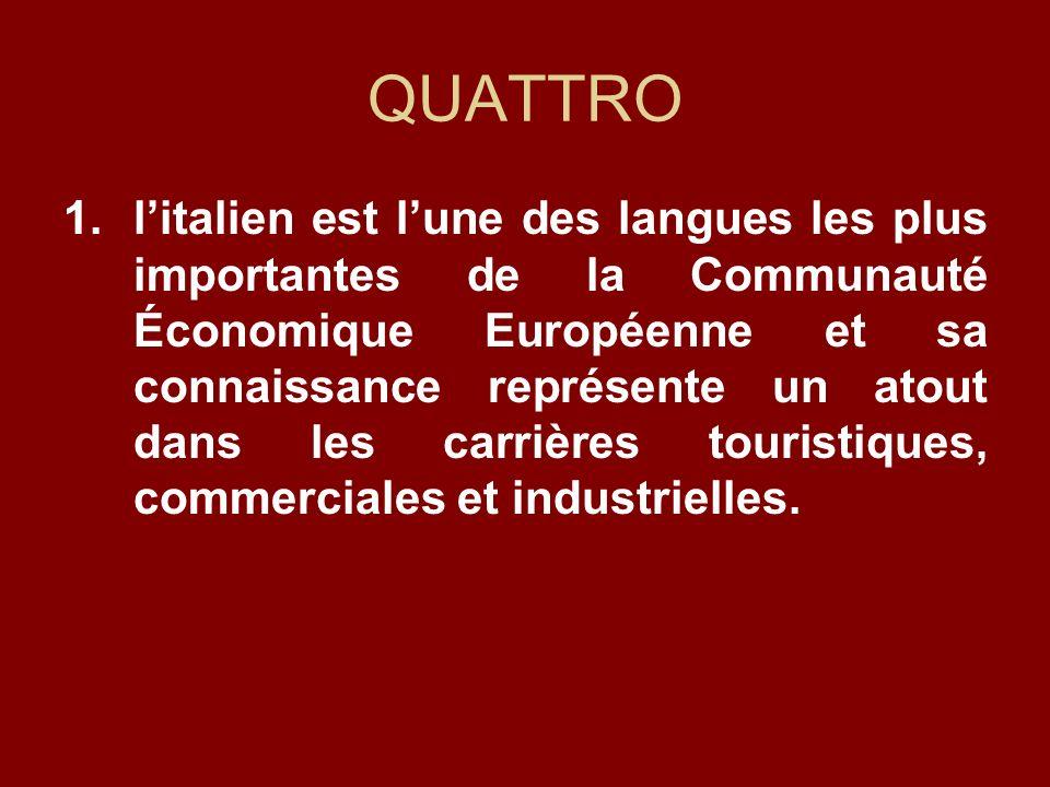 QUATTRO 1.litalien est lune des langues les plus importantes de la Communauté Économique Européenne et sa connaissance représente un atout dans les carrières touristiques, commerciales et industrielles.