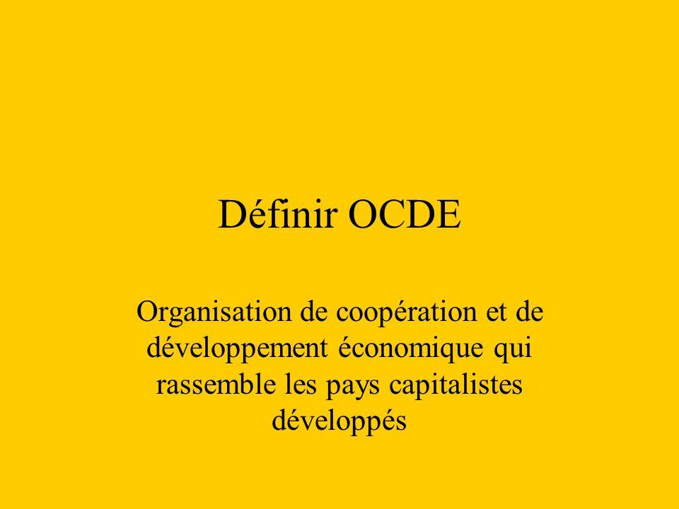 Définir OCDE Organisation de coopération et de développement économique qui rassemble les pays capitalistes développés