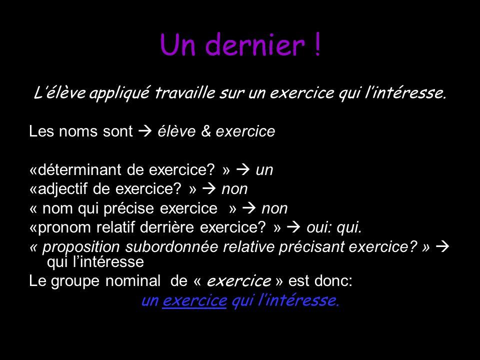 Un dernier ! Lélève appliqué travaille sur un exercice qui lintéresse. Les noms sont élève & exercice «déterminant de exercice? » un «adjectif de exer
