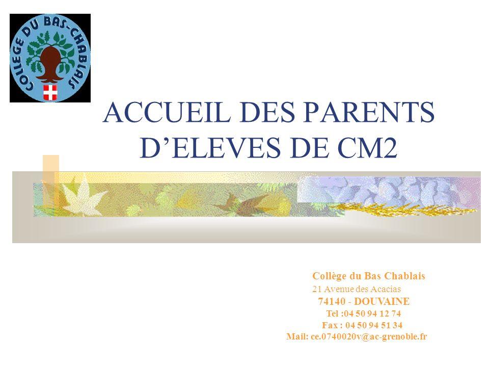 ACCUEIL DES PARENTS DELEVES DE CM2 Collège du Bas Chablais 21 Avenue des Acacias 74140 - DOUVAINE Tel :04 50 94 12 74 Fax : 04 50 94 51 34 Mail: ce.0740020v@ac-grenoble.fr