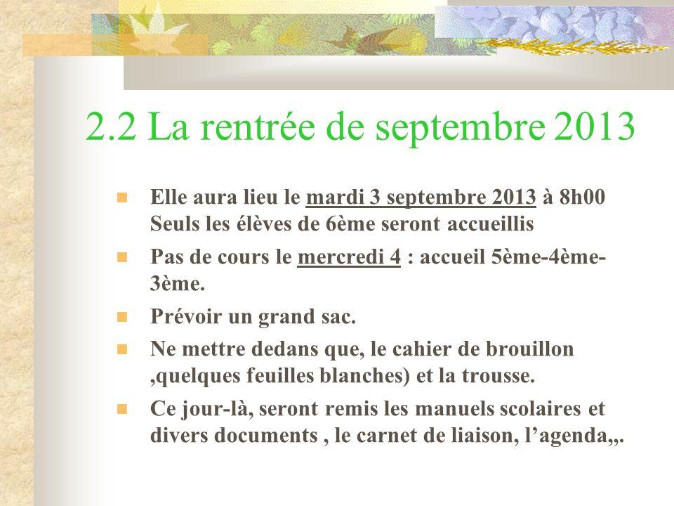 2.2 La rentrée de septembre 2013 Elle aura lieu le mardi 3 septembre 2013 à 8h00 Seuls les élèves de 6ème seront accueillis Pas de cours le mercredi 4 : accueil 5ème-4ème- 3ème.