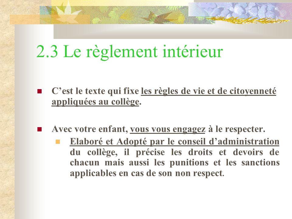 2.3 Le règlement intérieur Cest le texte qui fixe les règles de vie et de citoyenneté appliquées au collège.